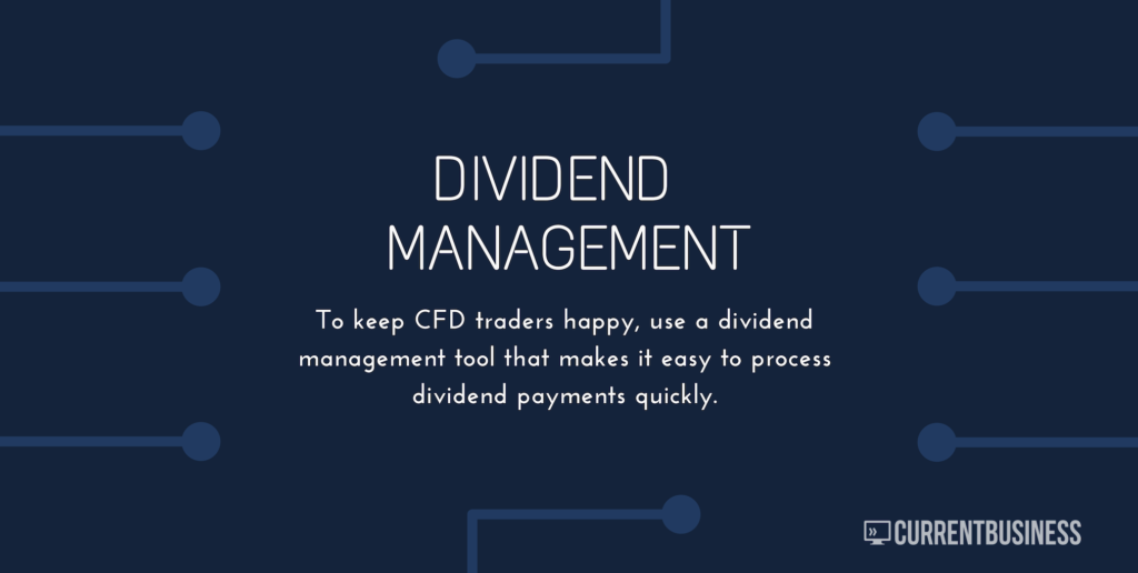 Text: To keep CFD traders happy, use a dividend management tool that makes it easy to process dividend payments quickly.