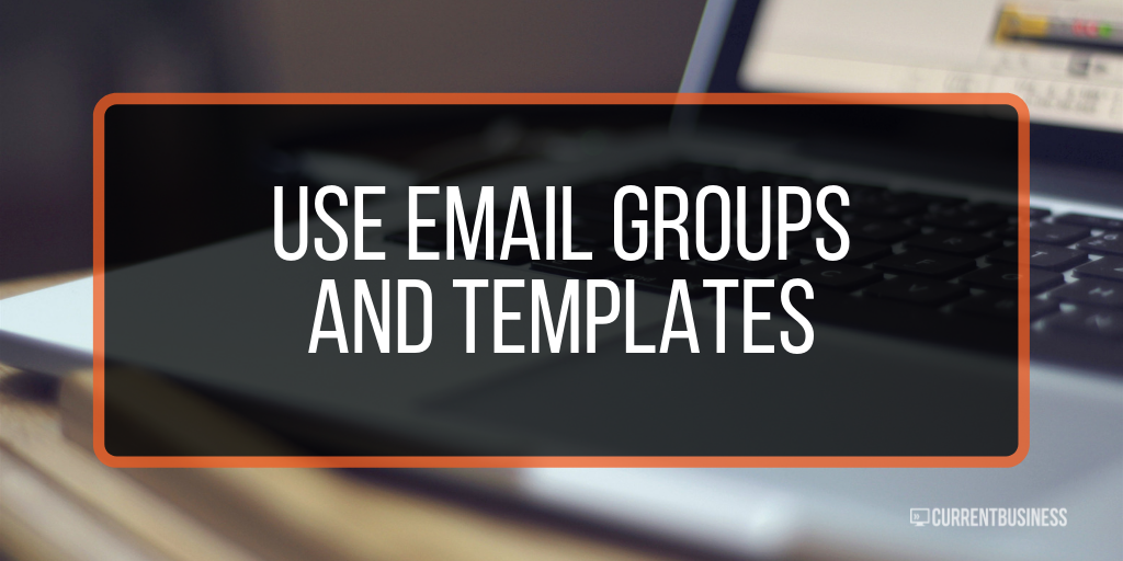 Use email groups and templates