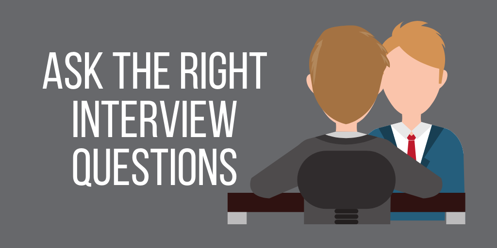 Ask the Right Interview Questions