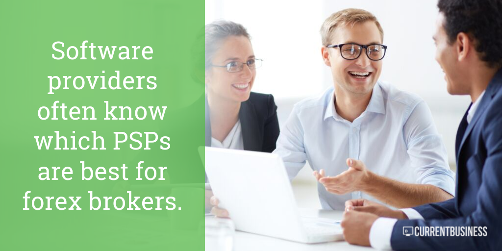 Software providers often know which PSPs are best for forex brokers.
