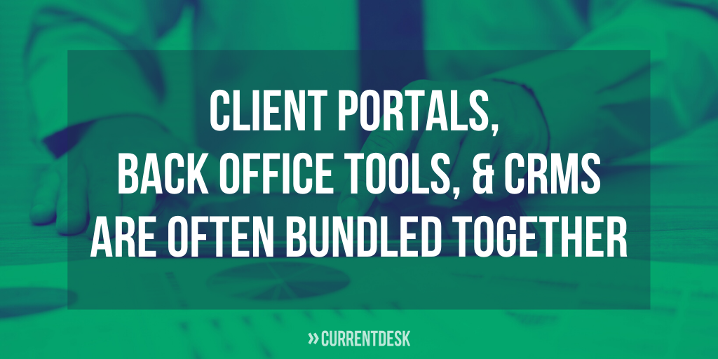 Text: Clients portals, back office tools, and CRMs are often bundled together